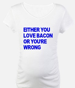 Either you love bacon or you' Shirt