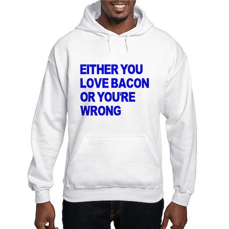Either you love bacon or you' Hooded Sweatshirt