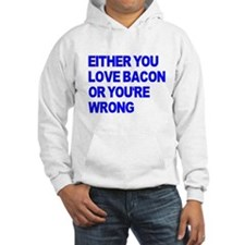 Either you love bacon or you' Hoodie