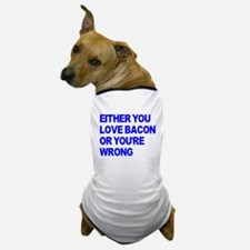 Either you love bacon or you' Dog T-Shirt