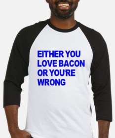 Either you love bacon or you' Baseball Jersey
