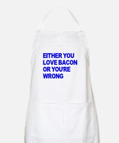 Either you love bacon or you' Apron