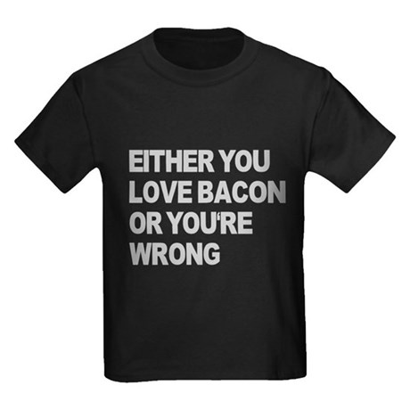 Either you love bacon or you' Kids Dark T-Shirt
