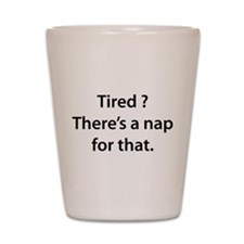 Tired ? Nap Shot Glass