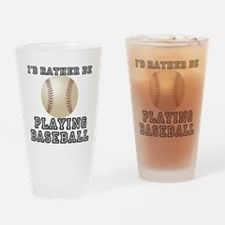 I'd Rather Be Playing Basebal Drinking Glass