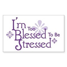 I'm Too Blessed To Be Stresse Decal