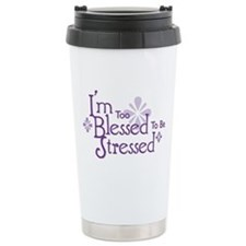 I'm Too Blessed To Be Stresse Travel Mug