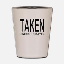 Taken (Add Your Wedding Date) Shot Glass