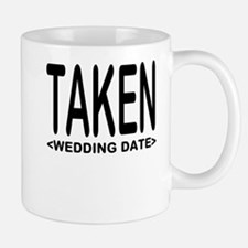 Taken (Add Your Wedding Date) Mug