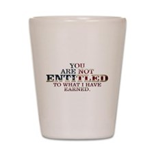 YOU ARE NOT ENTITLED Shot Glass