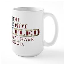 YOU ARE NOT ENTITLED Mug