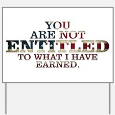 YOU ARE NOT ENTITLED Yard Sign