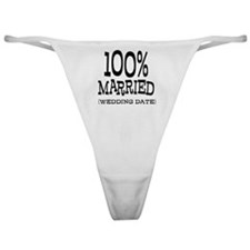 100% Married (Insert Wedding Date) Classic Thong