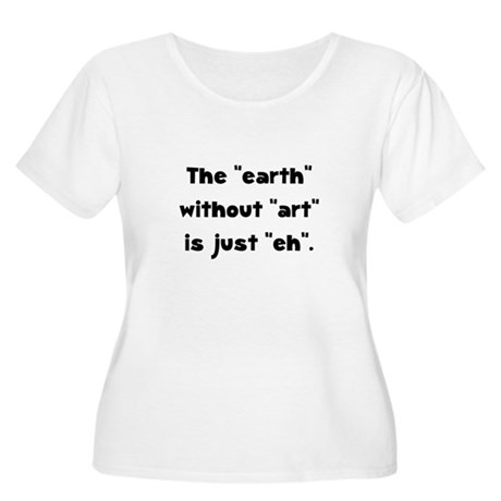 Earth Without Art Women's Plus Size Scoop Neck T-S