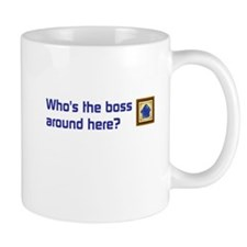 Whos the boss around here? Mugs