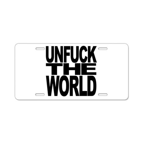 Unfuck The World Aluminum License Plate