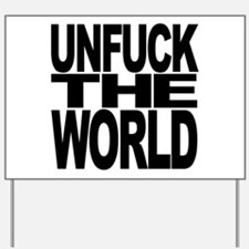 Unfuck The World Yard Sign