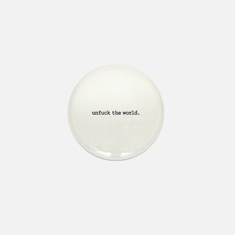 unfuck the world. Mini Button