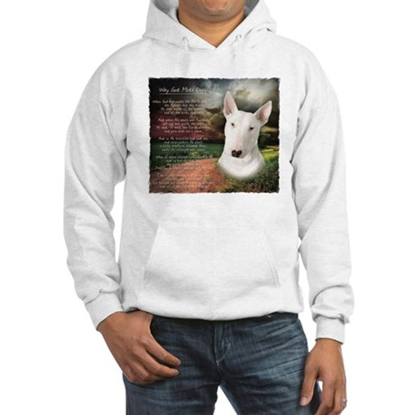 """""""Why God Made Dogs"""" Bull Terrier Hooded Sweatshirt"""