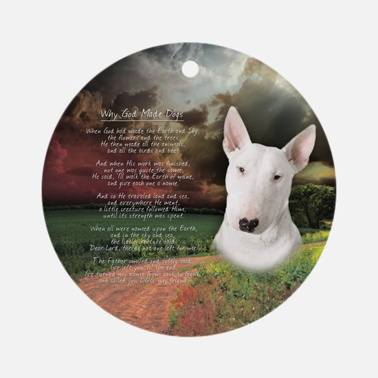 """""""Why God Made Dogs"""" Bull Terrier Ornament (Round)"""
