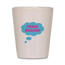 Frain Bogged (brain fogged) Shot Glass