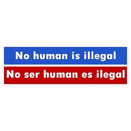 no human illegal... Bumper Sticker
