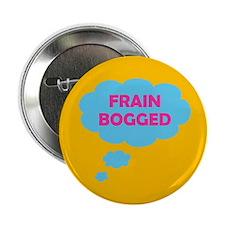 """Frain Bogged (brain fogged) 2.25"""" Button"""