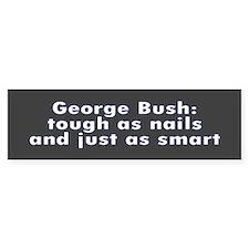 tough as nails... Bumper Bumper Sticker