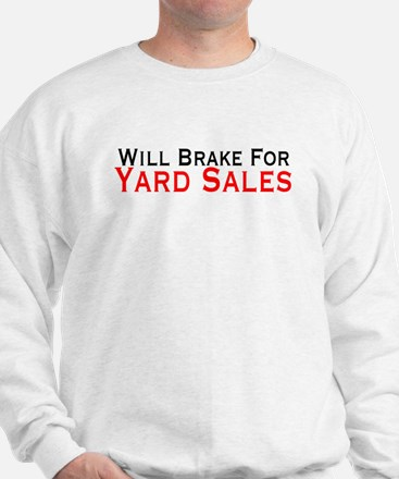 Will Brake For Yard Sales Sweatshirt
