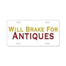 Will Brake For Antiques Aluminum License Plate