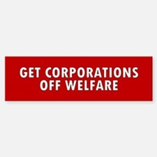 corporations welfare... Bumper Bumper Bumper Sticker
