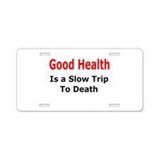Health = Slow Death Aluminum License Plate