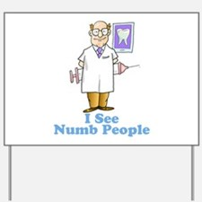Funny Dentist Numb People Yard Sign