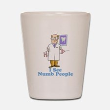 Funny Dentist Numb People Shot Glass