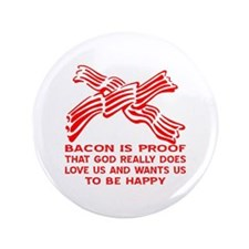 """Bacon God Does Love Us 3.5"""" Button"""
