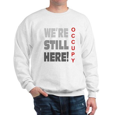 We're Still Here Sweatshirt