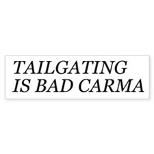 Tailgating is Bad Carma Bumpe Bumper Sticker