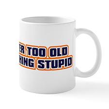 you're never too old to do so Mug