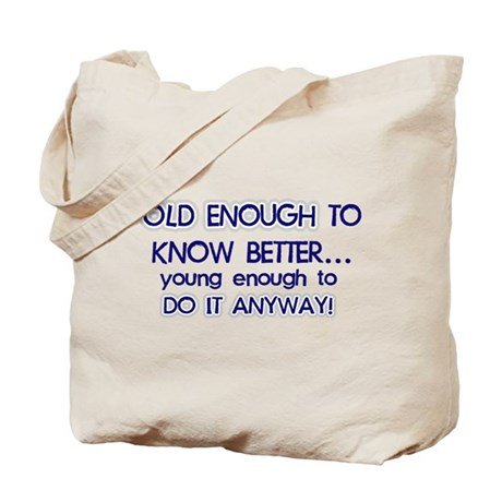 old enough do it anyway Tote Bag