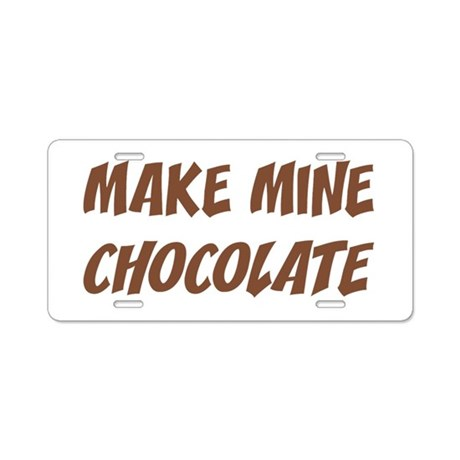 Make Mine Chocolate Aluminum License Plate