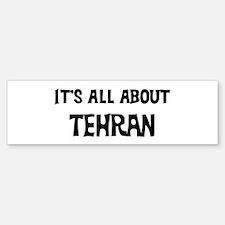 All about Tehran Bumper Bumper Bumper Sticker
