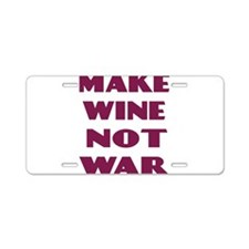 Make Wine Not War Aluminum License Plate