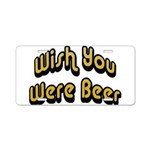 Wish You Were Beer Aluminum License Plate
