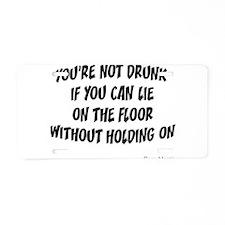 Not Drunk Quote Aluminum License Plate