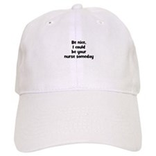 Be nice, I could be your nurs Baseball Cap