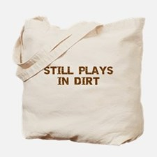 Still Plays in Dirt Tote Bag