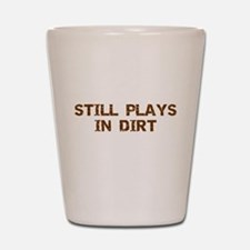 Still Plays in Dirt Shot Glass