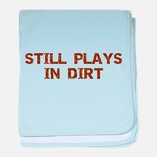 Still Plays in Dirt baby blanket