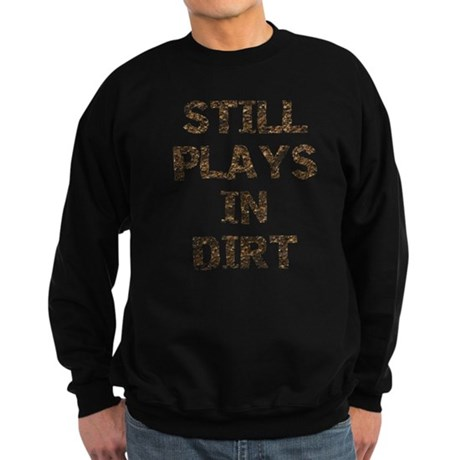 Still Plays in Dirt Sweatshirt (dark)