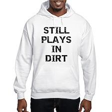 Still Plays in Dirt Hoodie